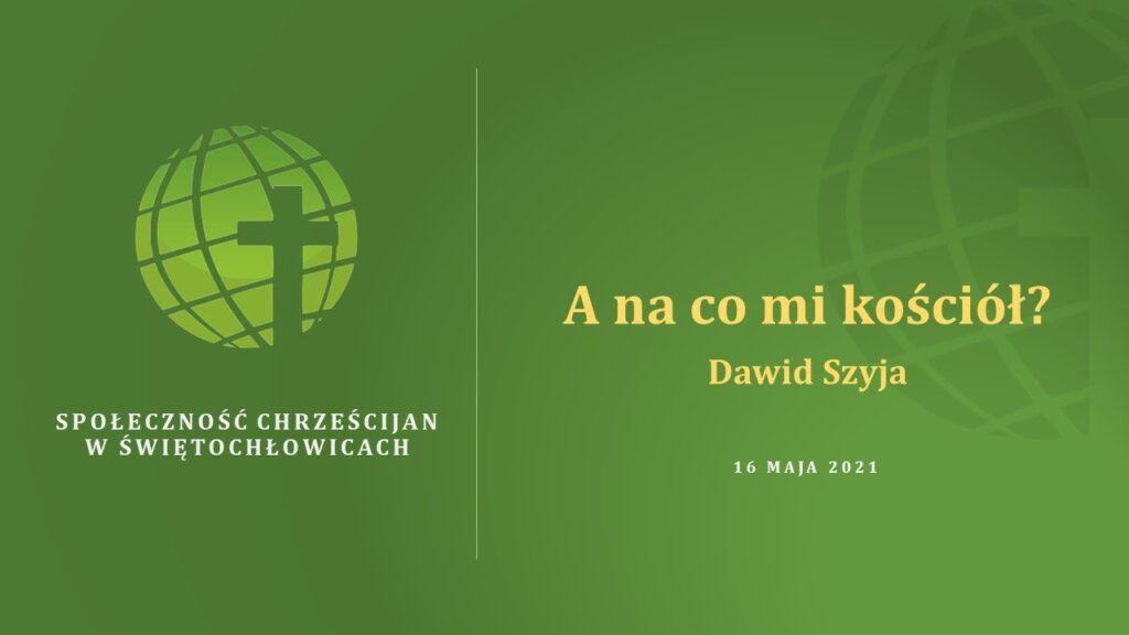 A na co mi kościół? – Dawid Szyja